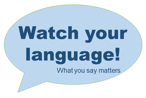 "Text bubble with the words ""Watch Your Language! What you say matters."""